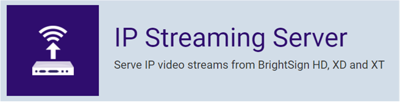 BrightSign – IP Streaming des kompletten Inhalts